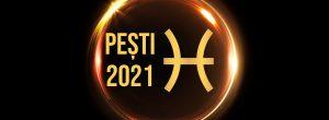 horoscop pești 2021